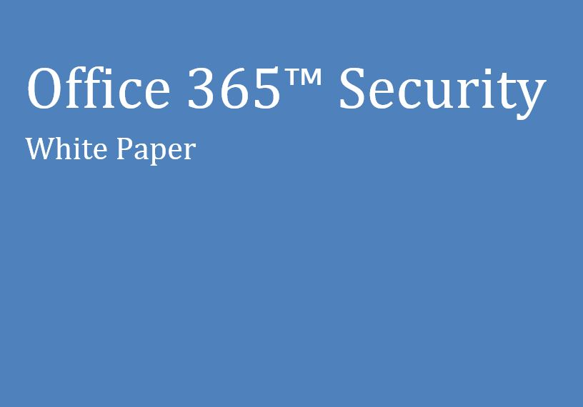 "office 365 white paper Securing office 365 email joel snyder jms@opus1com the goal of this paper is to go beyond ""check list"" comparisons and look at how well office 365."