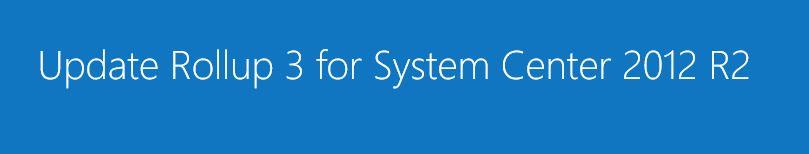 RollUpdate 3 SystemCenter 2012 R2